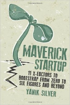 Maverick Startup: 11 X-Factors to Bootstrap From Zero to Six Figures and Beyond from Entrepreneur Press